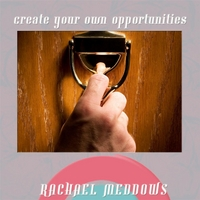 Rachael Meddows | Create Your Own Opportunities (Hypnosis Meditation and Positive Affirmations)