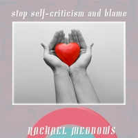 Rachael Meddows | Stop Self-Criticism and Blame Hypnosis (Positive Affirmations & Meditation)