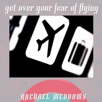 Rachael Meddows | Get Over Your Fear of Flying Hypnosis (Positive Affirmations & Meditation)