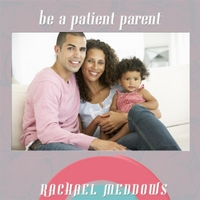 Rachael Meddows | Be a Patient Parent