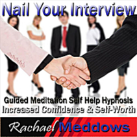 Rachael Meddows | Nail Your Interview: Increased Confidence & Self Worth, Guided Meditation, Self Help Hypnosis