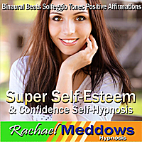 Rachael Meddows | Super Self-Esteem & Confidence Self-Hypnosis: Binural Beats Solfeggio Tones Positive Affirmations
