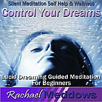Rachael Meddows | Control Your Dreams: Lucid Dreaming Guided Meditation for Beginners, Silent Meditation, Self Help & Wellness