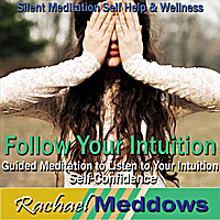Rachael Meddows | Follow Your Intuition: Guided Meditation to Listen To Your Intuition, Silent Meditation, Self Confidence, Self Help & Wellness