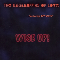 The Ragamuffins of Love (Featuring Eff Dupp) | Wise Up!