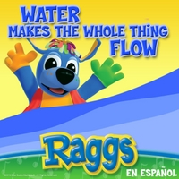 Raggs | Water Makes the Whole Thing Flow (En Espanol)
