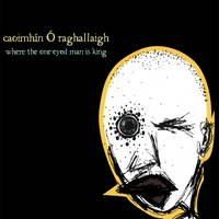 Caoimhín Ó Raghallaigh | Where The One-eyed Man Is King