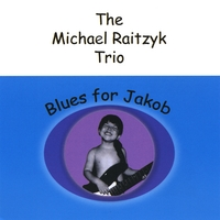 The Michael Raitzyk Trio | Blues For Jake