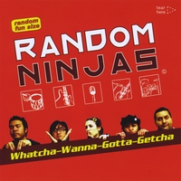 Random Ninjas | Whatcha-Wanna-Gotta-Getcha