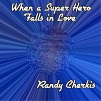 Randy Cherkis | When a Super Hero Falls in Love