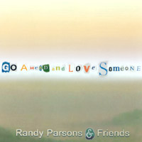 Randy Parsons & Friends | Go Ahead and Love Someone
