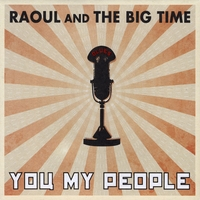Raoul and The Big Time | You My People