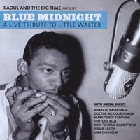 Raoul and The Big Time | Blue Midnight:  A Live Tribute to Little Walter
