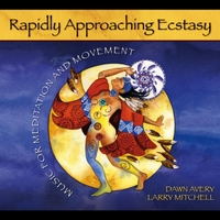Dawn Avery & Larry Mitchell | Rapidly Approaching Ecstasy: Music for Meditation and Movement