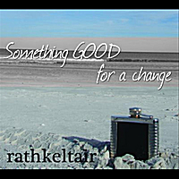 Rathkeltair | Something Good For A Change