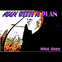 Raul Soto | Man With a Plan