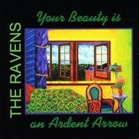 The Ravens | Your Beauty is an Ardent Arrow