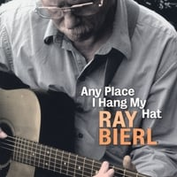 Ray Bierl | Any Place I Hang My Hat