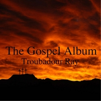 Troubador Ray | The Gospel Album