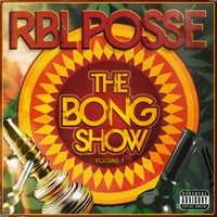 Rbl Posse | The Bong Show Volume 1