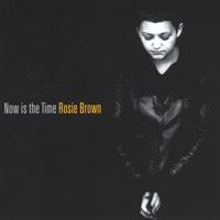 Rosie Brown | Now is the Time