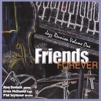 Ron Donath, Ernie McDaniel, Phil Seymour | Friends Forever, Jazz Reunion Volume One