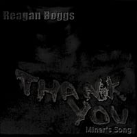 Reagan Boggs | Thank You (Miner's Song)