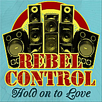 Rebel Control | Hold On To Love - Single