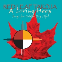 Red Leaf Takoja | A Living Hoop - Songs For Celebrating Life