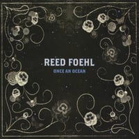 Reed Foehl | Once An Ocean