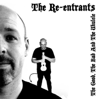 The Re-entrants | The Good, the Bad and the Ukulele