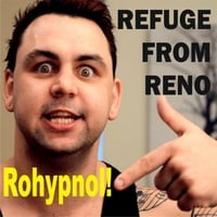 Refuge from Reno | Rohypnol!