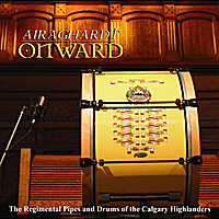 The Regimental Pipes and Drums of the Calgary Highlanders | Airaghard:Onward