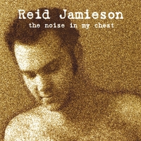 Reid Jamieson | The Noise In My Chest