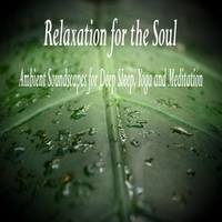 Relaxation for the Soul | Ambient Soundscapes for Deep Sleep, Yoga and Meditation