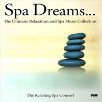 The Relaxing Spa Consort | Spa Dreams: The Best of Relaxation and Spa Music