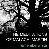 Remember White | The Meditations of Malachi Martin