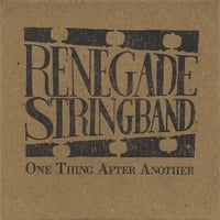 Renegade Stringband | One Thing After Another