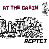 Reptet | At the Cabin