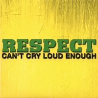 Respect | Cant Cry Loud Enough