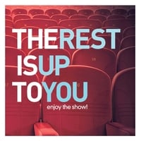 The Rest Is Up To You | Enjoy the Show!