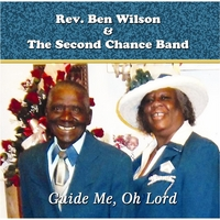 Rev. Ben Wilson & The Second Chance Band | Guide Me, Oh Lord