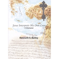 Dr. Ken Bailey | Jesus Interprets His Own Cross (13 Thirty Min. Lectures-Dvd)