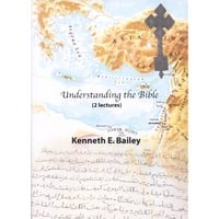 Dr. Ken Bailey | Understanding the Bible (Two 30-Minute Lectures)