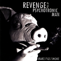 Revenge of the Psychotronic Man | Make Pigs Smoke