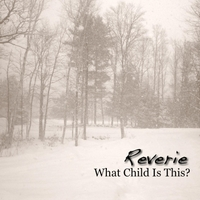 Reverie | What Child Is This?