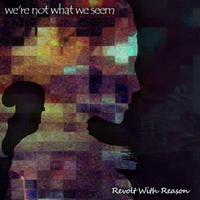 Revolt With Reason | We're Not What We Seem
