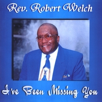 Rev. Robert Welch | I've Been Missing You