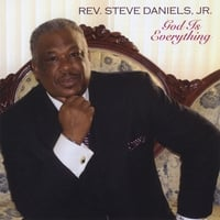 Rev. Steve Daniels, Jr. | God Is Everything