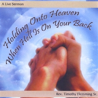 Rev. Timothy Flemming Sr. | Holding Onto Heaven When Hell Is On Your Back
